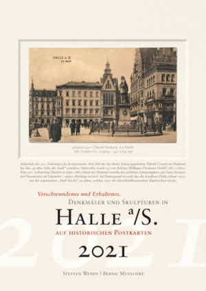 Halle a/S. auf historischen Postkarten 2021 – Verschwundenes und Erhaltenes. Denkmäler und Skulpturen.
